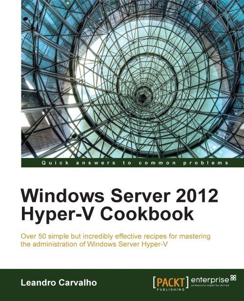 Packtpub.Windows.Server.2012.Hyper-V.Cookbook.Nov.2012