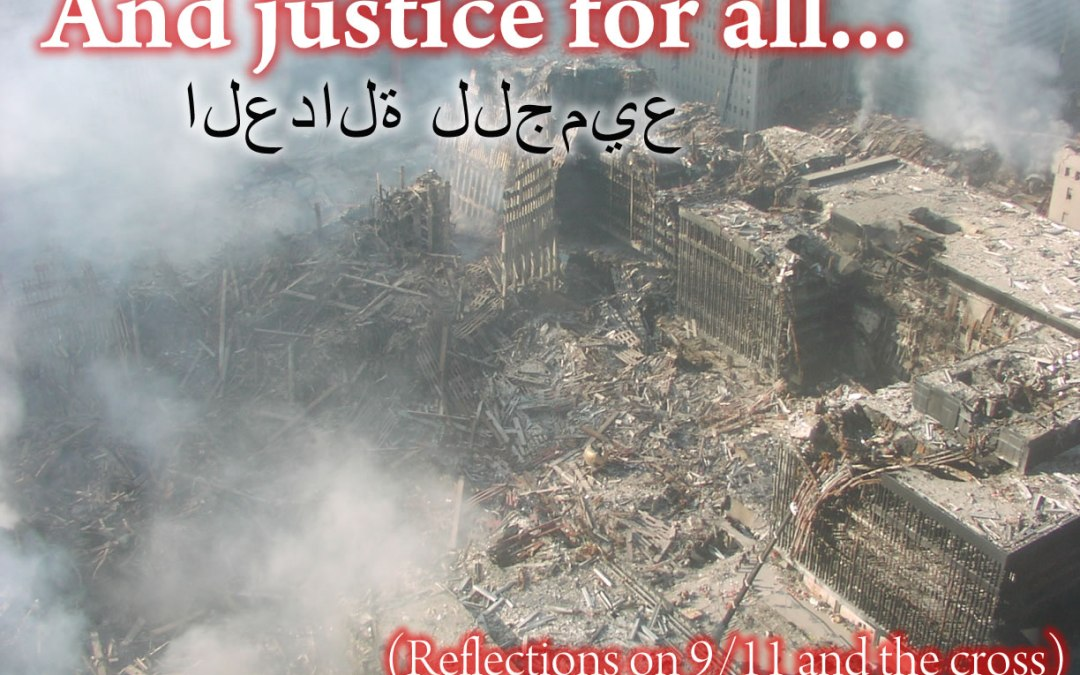 And Justice for All (Reflections on 9/11 and the cross)