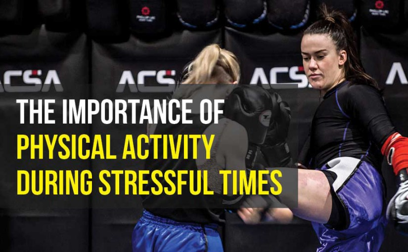 The Importance of Physical Activity During Stressful Times