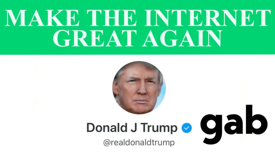 Make the Internet Great Again Gab Donald Trump