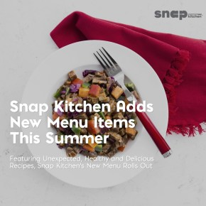 Snap Kitchen Adds New Menu Items For Summer