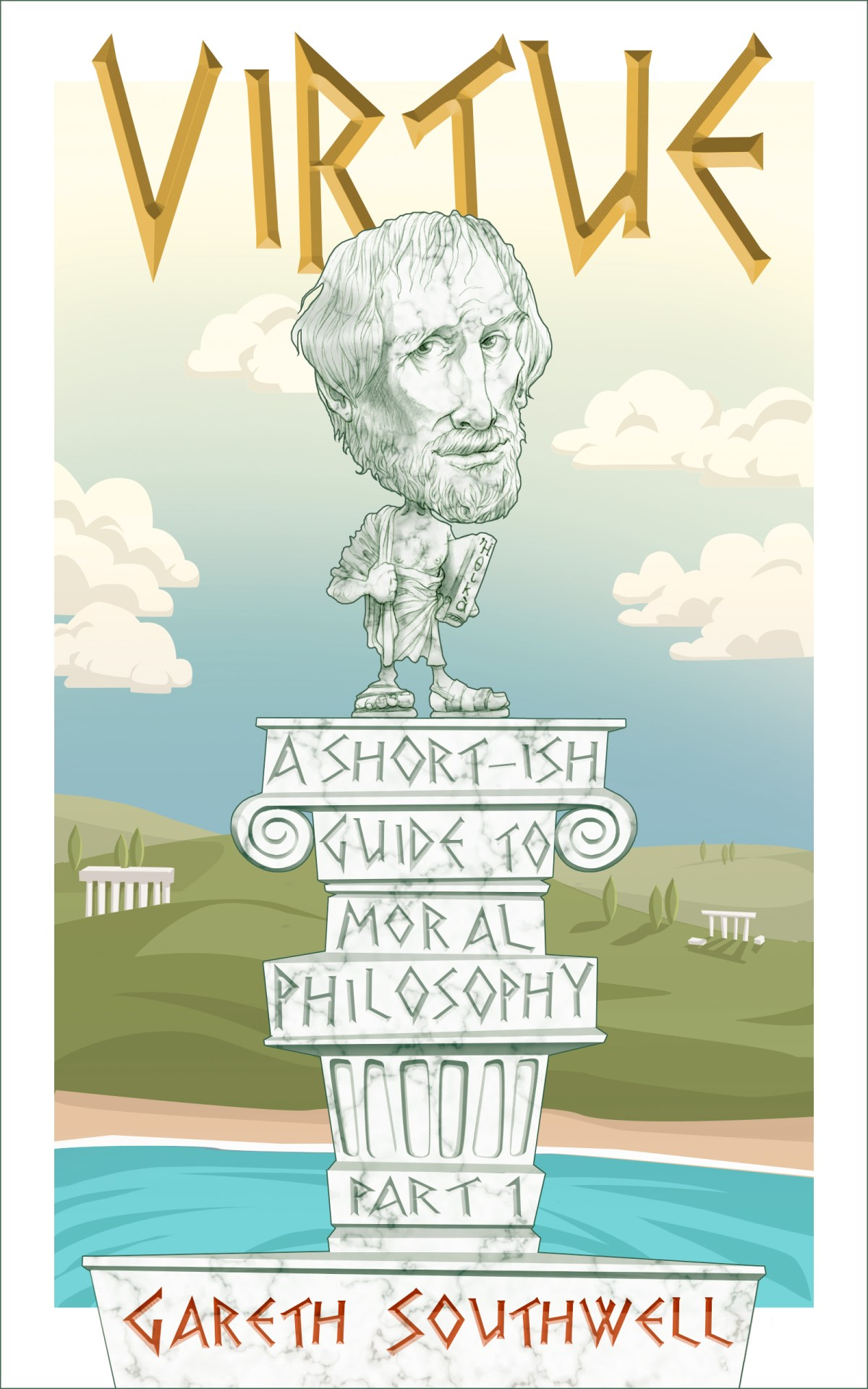 Virtue: A Short(ish) Guide to Moral Philosophy – introductory Philosophy books by Gareth Southwell