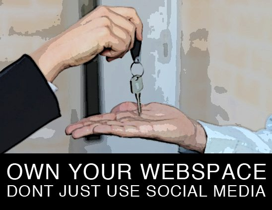 Own your webspace. Don't just use social media.