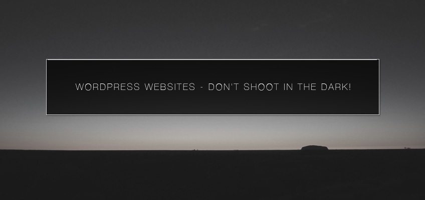 WordPress Websites – don't shoot in the dark!