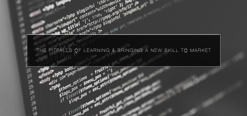 The Pitfalls of Learning & Bringing A New Skill to Market