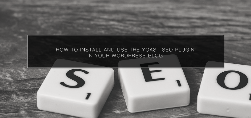 How to Install and Use the Yoast SEO Plugin in Your WordPress Blog