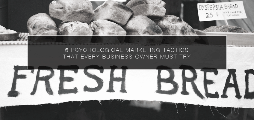 5 Psychological Marketing Tactics that Every Business Owner Must Try