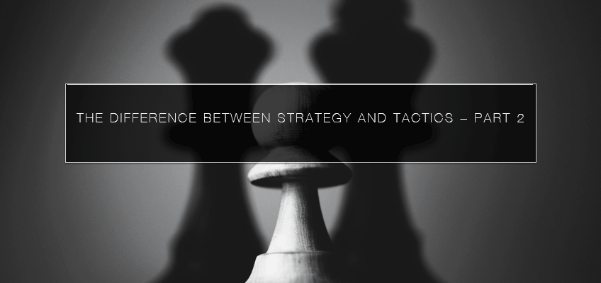 The Difference Between Strategy and Tactics Part-2