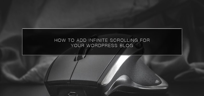 How to Add Infinite Scrolling For Your WordPress Blog