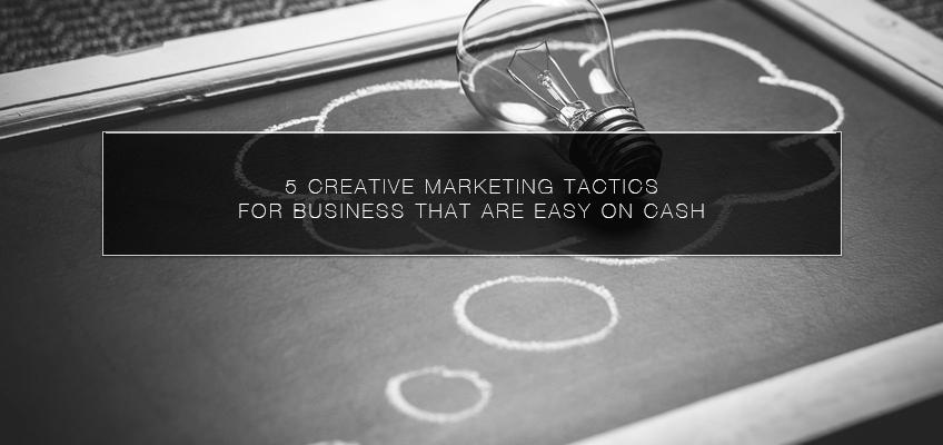 5 Creative Marketing Tactics for Business That Are Easy on Cash