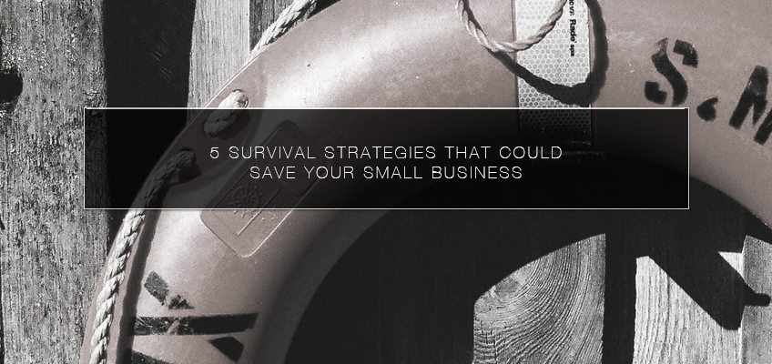 5 Survival Strategies That Could Save Your Small Business