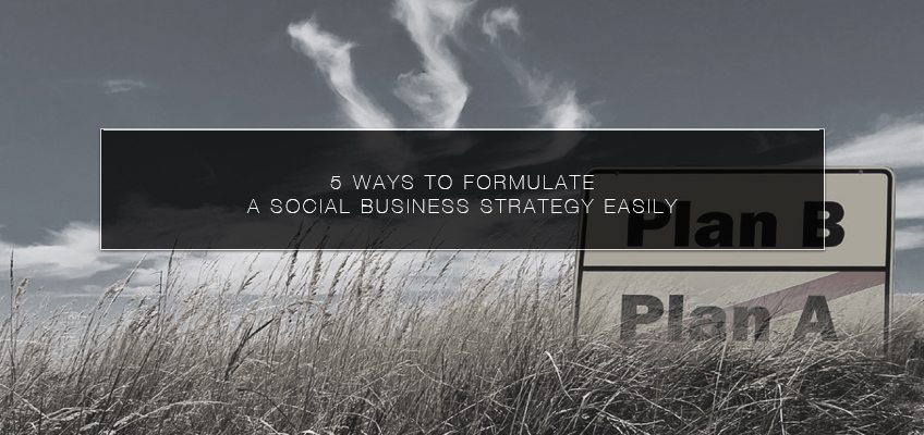 5 Ways to Formulate a Social Business Strategy Easily