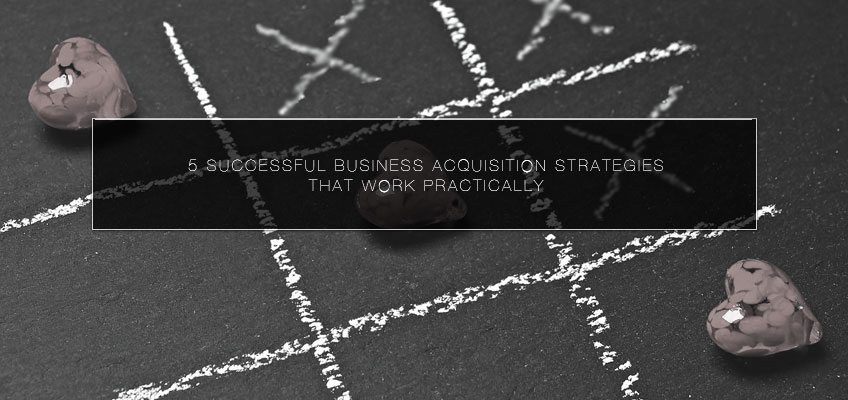 5 Successful Business Acquisition Strategies that Work Practically