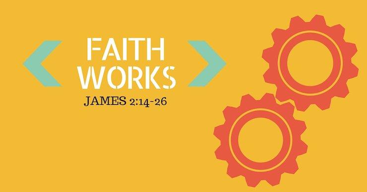 Faith Works: James 2:14-26
