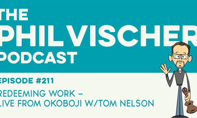 Episode 211: Redeeming Work – Live from Okoboji with Tom Nelson
