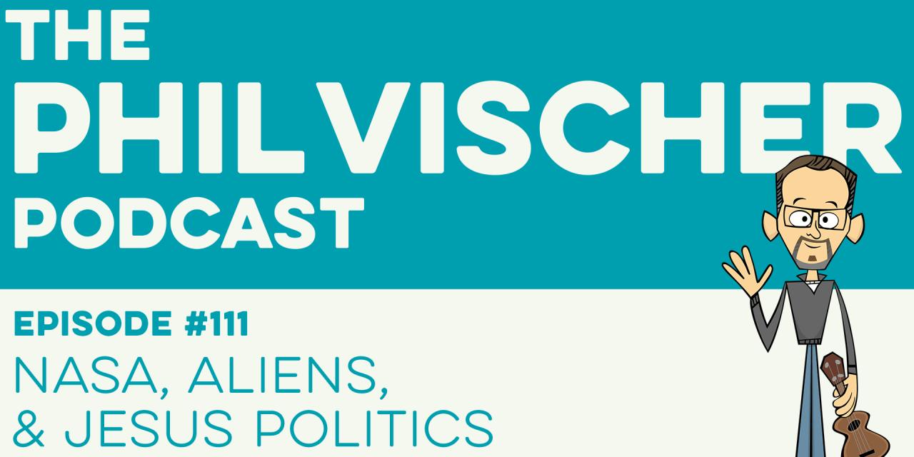 Episode 111: NASA, Aliens, and Jesus Politics?!