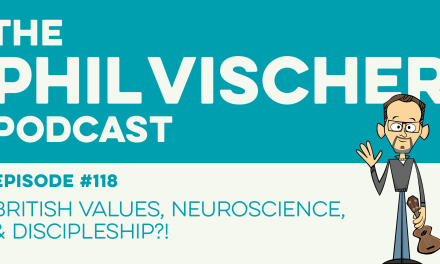 Episode 118: British Values, Neuroscience, and Discipleship?!