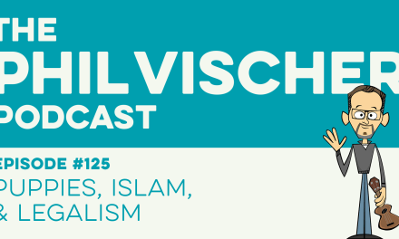 Episode 125: Puppies, Islam, and Legalism!