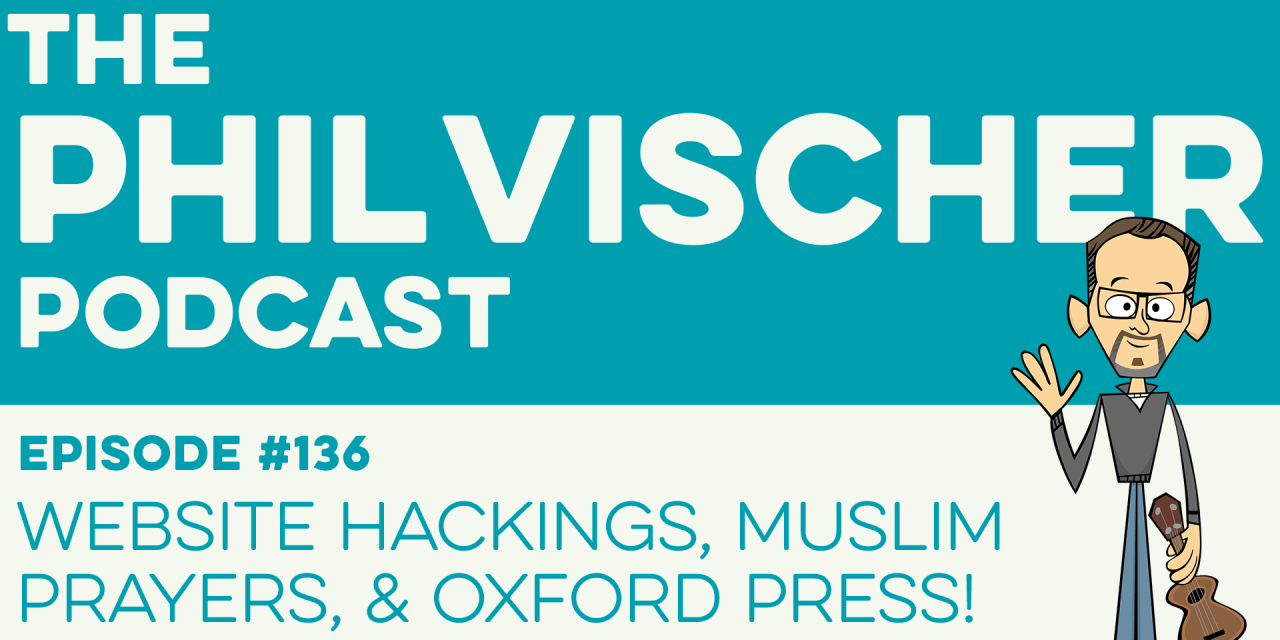 Episode 136: Website Hackings, Muslim Prayers, and Oxford Press!