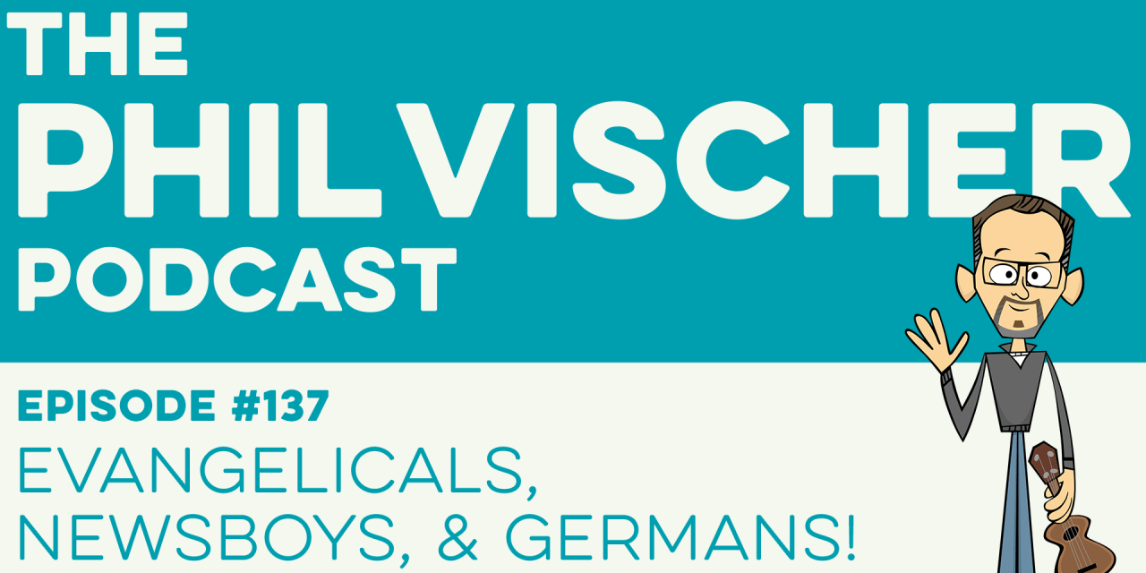 Episode 137: Evangelicals, Newsboys, and Germans!