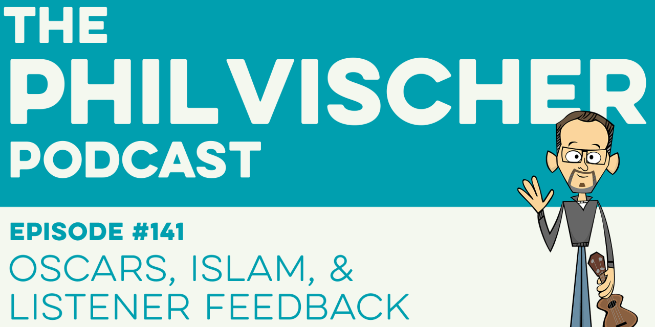 Episode 141: Oscars, Islam, and Listener Feedback!