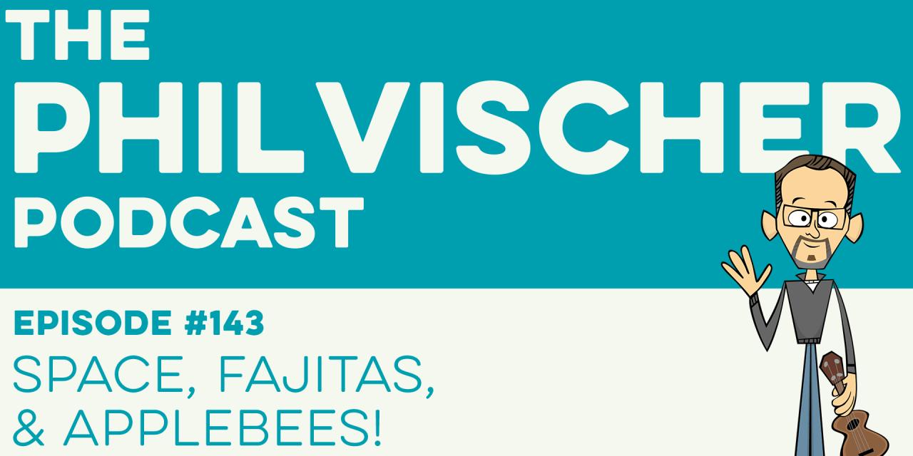 Episode 143: Space, Fajitas, and Applebees!