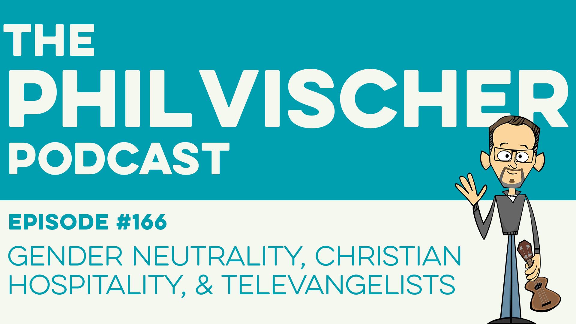 Episode 166: Gender Neutrality, Christian Hospitality, and Televangelists!  - Phil Vischer - Official Blog of VeggieTales Creator