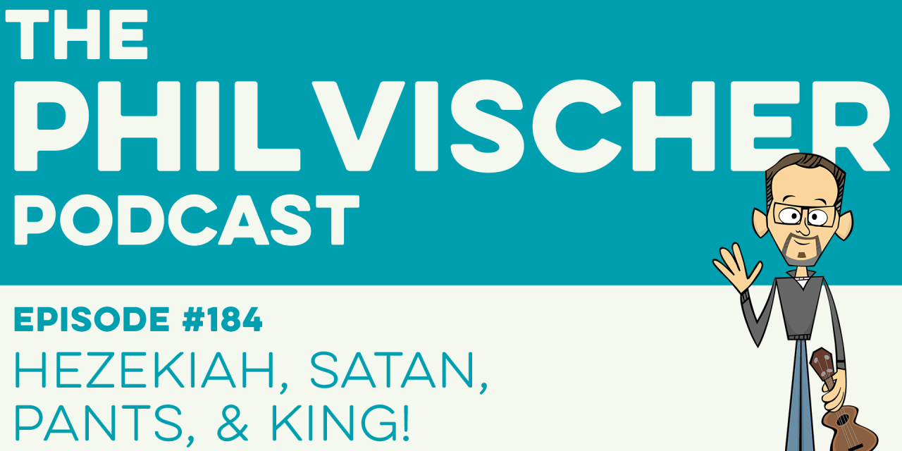 Episode 184: Hezekiah, Satan, Pants, and King!