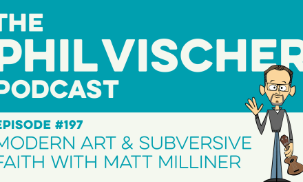 Episode 197: Modern Art And Subversive Faith with Matt Milliner