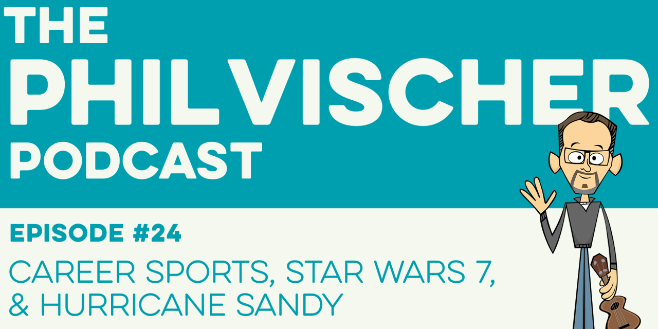 Episode 24: Career Sports, Star Wars 7, and Hurricane Sandy