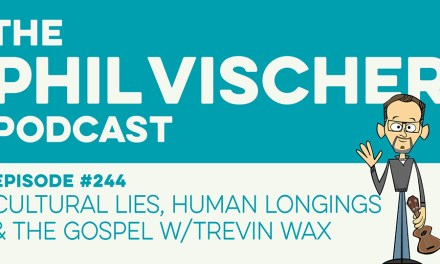 Episode 244: Cultural Lies, Human Longings & the Gospel w/Trevin Wax