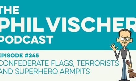 Episode 245: Confederate flags, terrorists and superhero armpits