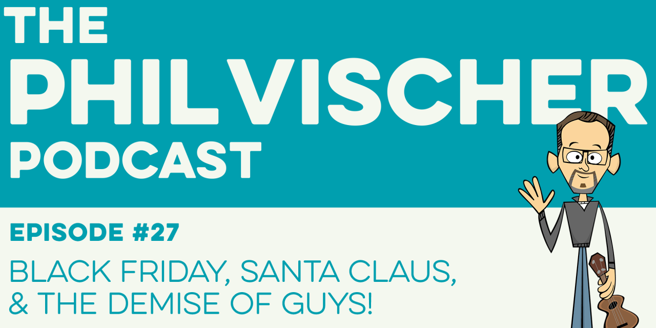 Episode 27: Black Friday, Santa Claus, and the Demise of Guys!