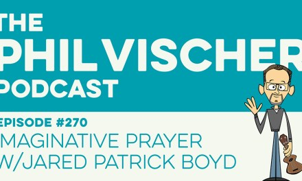Episode 270: Imaginative Prayer w/Jared Patrick Boyd