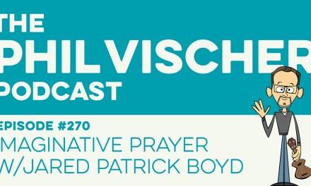 Episode 270: Imaginative Prayer w/Jared Patrick Boyd
