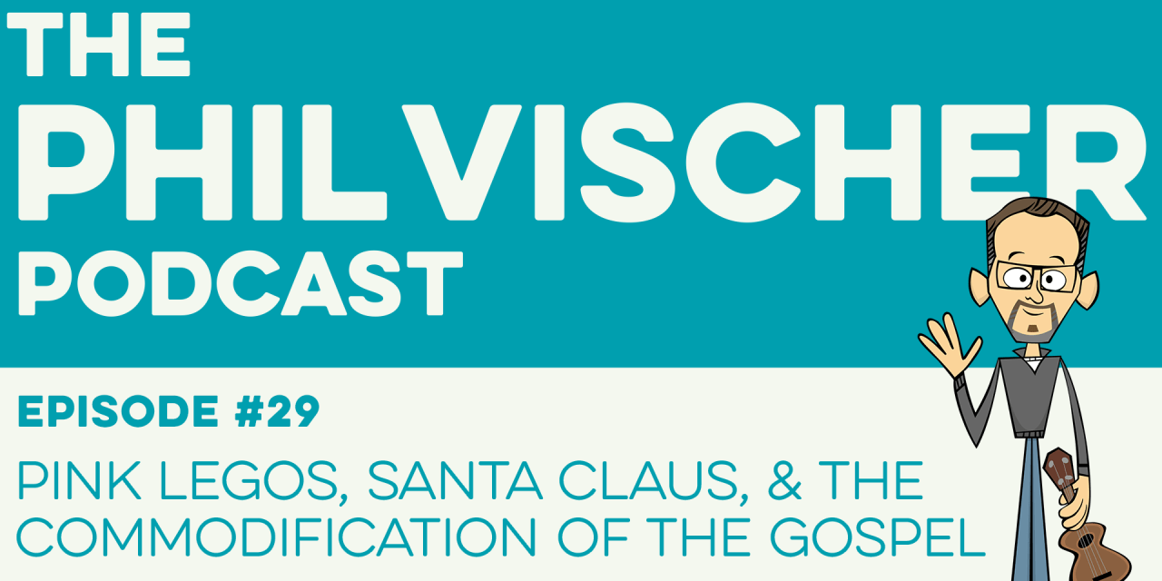 Episode 29: Pink Legos, Santa Claus, and the Commodification of the Gospel