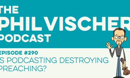 Episode 290: Is Podcasting Destroying Preaching?