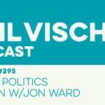 Episode 295: Why is Politics Broken w/Jon Ward