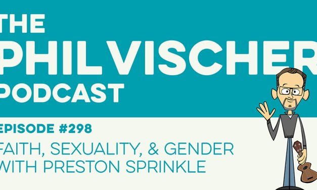 Episode 298: Faith, Sexuality, & Gender with Preston Sprinkle
