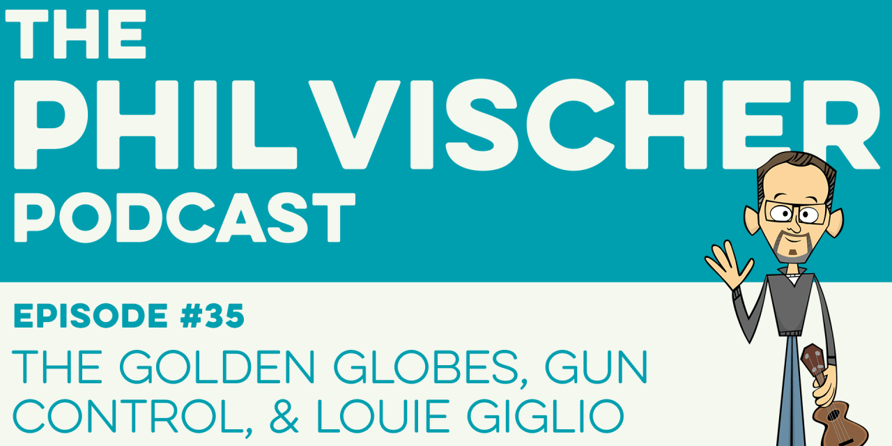Ep. 35: The Golden Globes, Gun Control and Louie Giglio