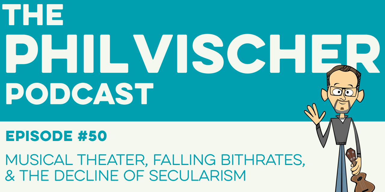 Episode 50: Musical Theater, Falling Birthrates & The Decline of Secularism