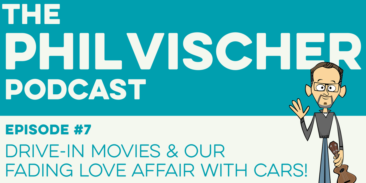 Episode 7: Drive-in Movies and Our Fading Love Affair with Cars!