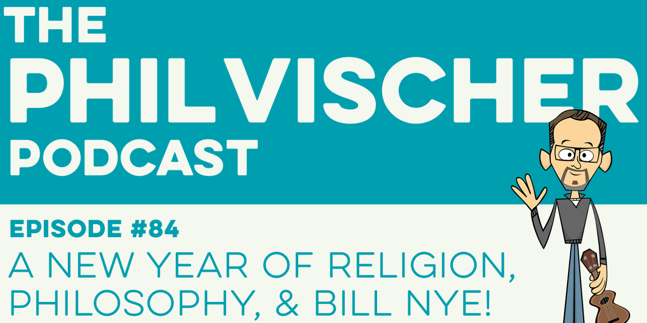 Episode 84: A New Year of Religion, Philosophy and Bill Nye