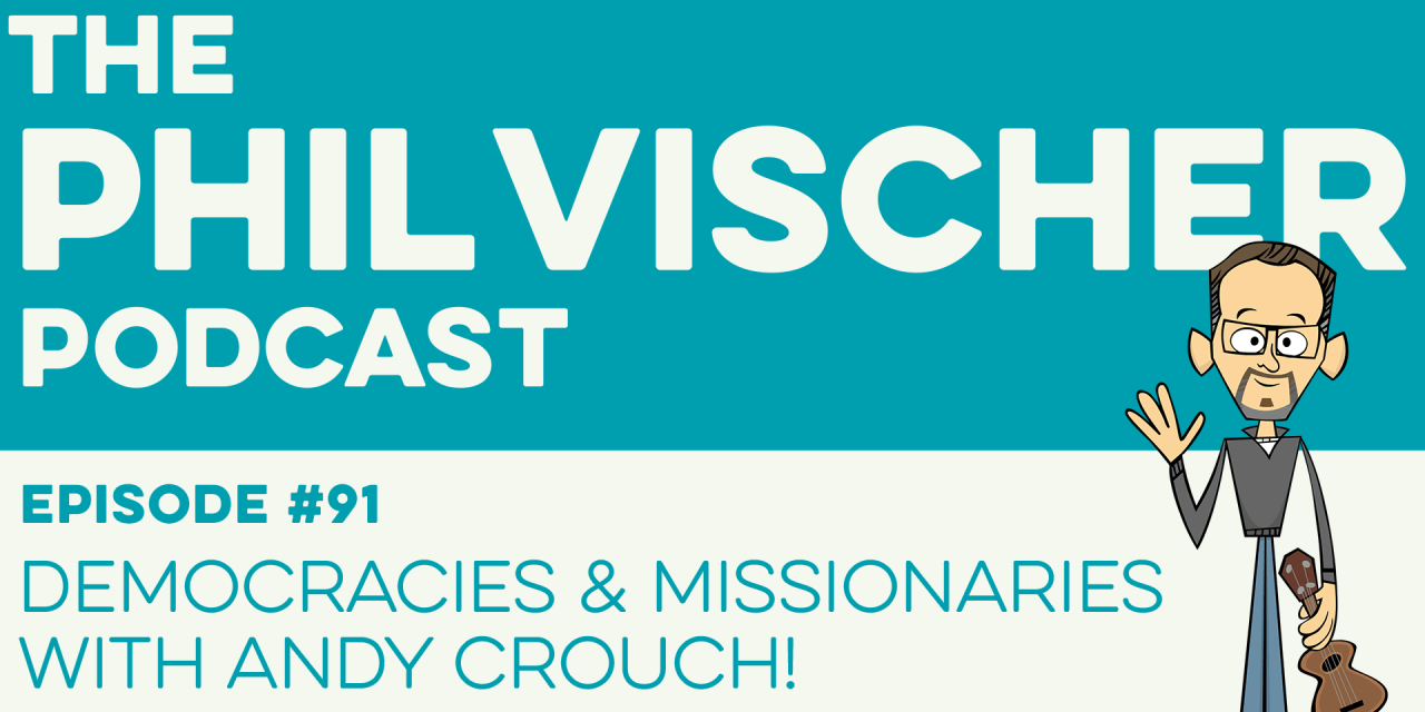 Episode 91: Democracies and Missionaries with Andy Crouch!
