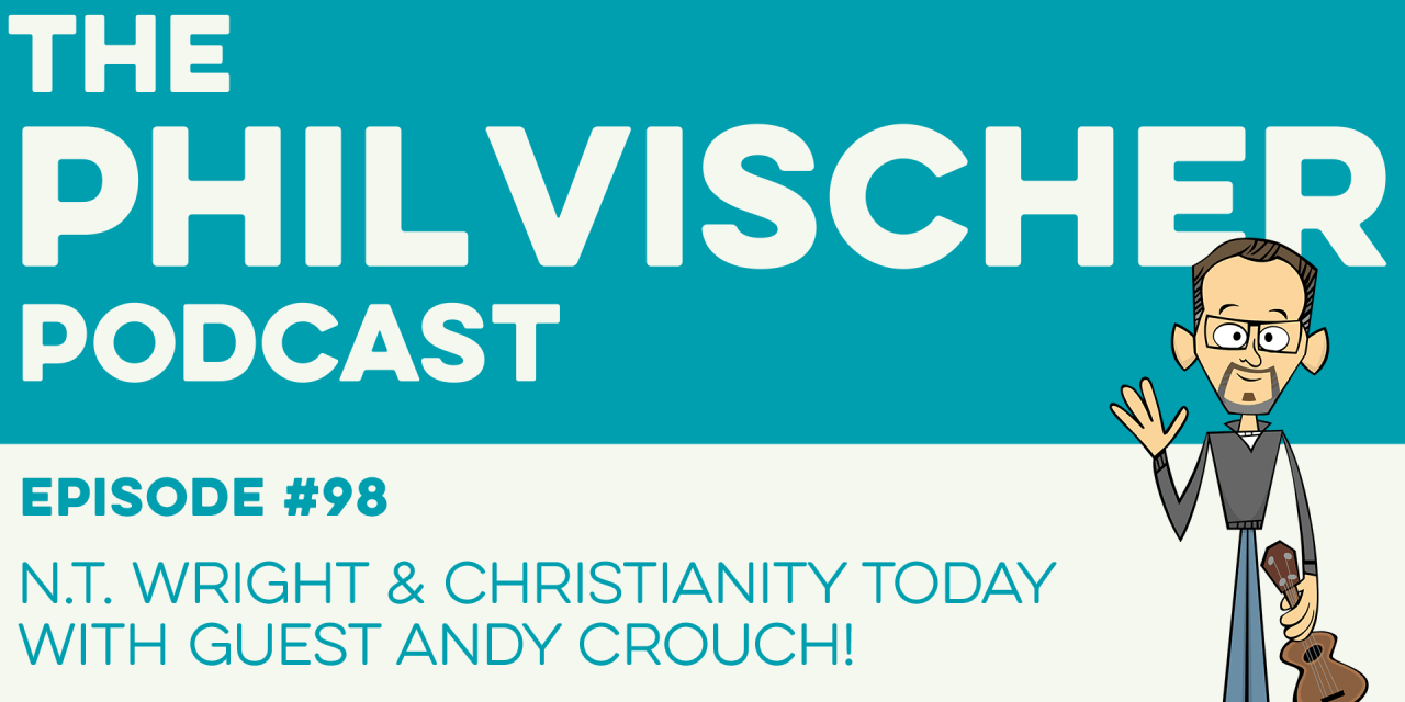 Episode 98: N.T. Wright and Christianity Today with guest Andy Crouch!