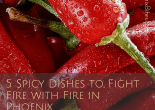 5 Spicy Dishes to Fight Fire with Fire in Phoenix