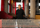 Tacos Chiwas Pop Up at Bitter & Twisted