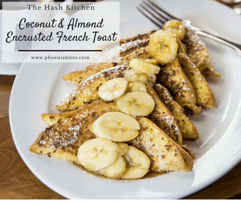 Rise and Dine- 6 of the best spots for breakfast in Scottsdale_The Hash Kitchen Coconut & Almond Encrusted French Toast