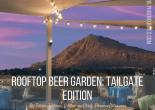 Rooftop Beer Garden: Tailgate Edition