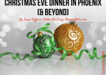 Christmas Eve Dinner in Phoenix (& Beyond)